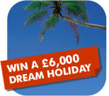 WIN A £6,000 DREAM HOLIDAY